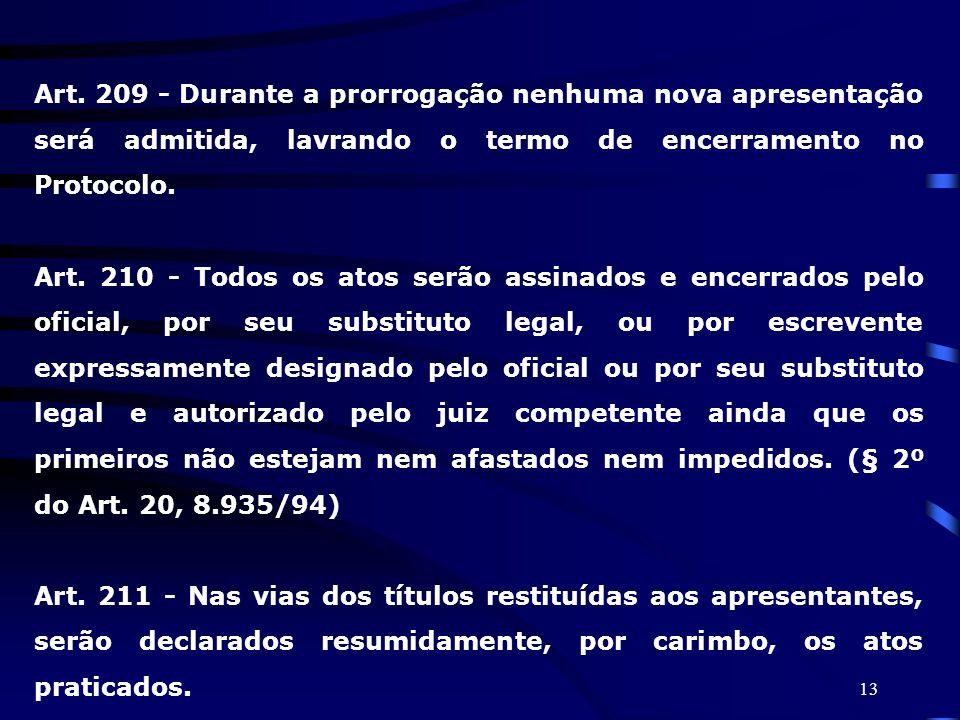 13 Art. 209 - Durante a prorrogação nenhuma nova apresentação será admitida, lavrando o termo de encerramento no Protocolo. Art. 210 - Todos os atos s