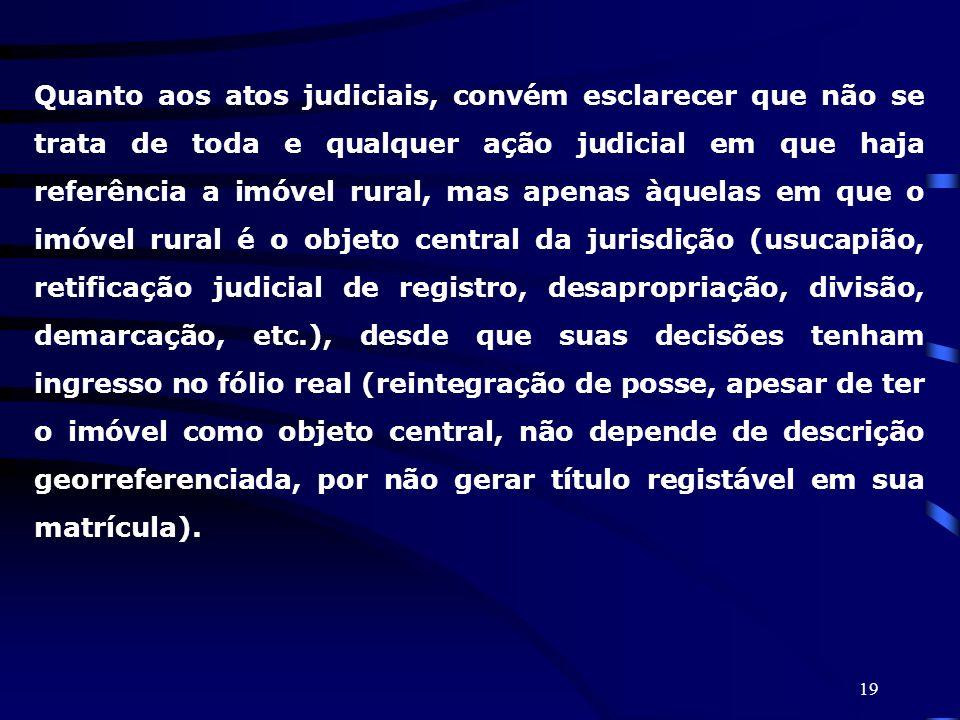 19 Quanto aos atos judiciais, convém esclarecer que não se trata de toda e qualquer ação judicial em que haja referência a imóvel rural, mas apenas àq
