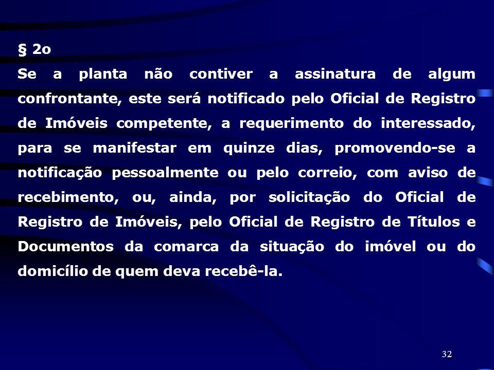 32 § 2o Se a planta não contiver a assinatura de algum confrontante, este será notificado pelo Oficial de Registro de Imóveis competente, a requerimen