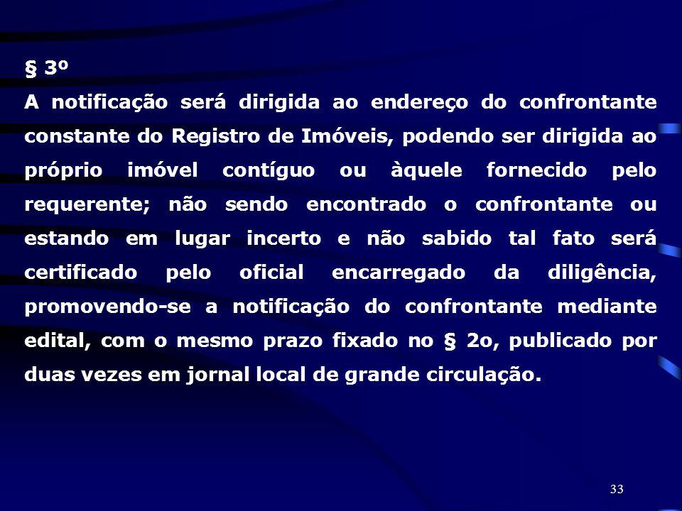 33 § 3º A notificação será dirigida ao endereço do confrontante constante do Registro de Imóveis, podendo ser dirigida ao próprio imóvel contíguo ou à