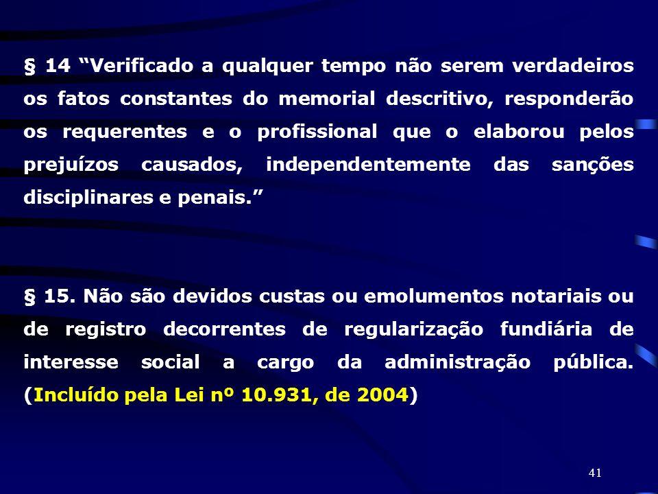 41 § 14 Verificado a qualquer tempo não serem verdadeiros os fatos constantes do memorial descritivo, responderão os requerentes e o profissional que