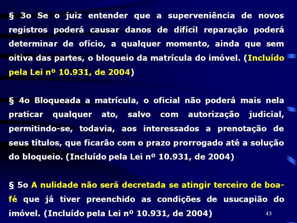 43 § 3o Se o juiz entender que a superveniência de novos registros poderá causar danos de difícil reparação poderá determinar de ofício, a qualquer mo