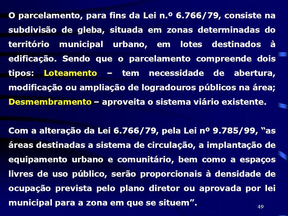 49 O parcelamento, para fins da Lei n.º 6.766/79, consiste na subdivisão de gleba, situada em zonas determinadas do território municipal urbano, em lo