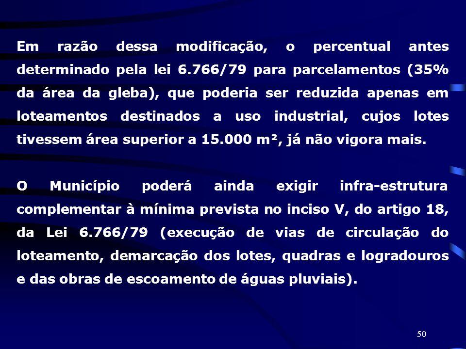 50 Em razão dessa modificação, o percentual antes determinado pela lei 6.766/79 para parcelamentos (35% da área da gleba), que poderia ser reduzida ap