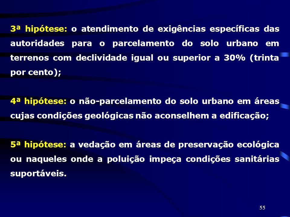 55 3ª hipótese: o atendimento de exigências específicas das autoridades para o parcelamento do solo urbano em terrenos com declividade igual ou superi