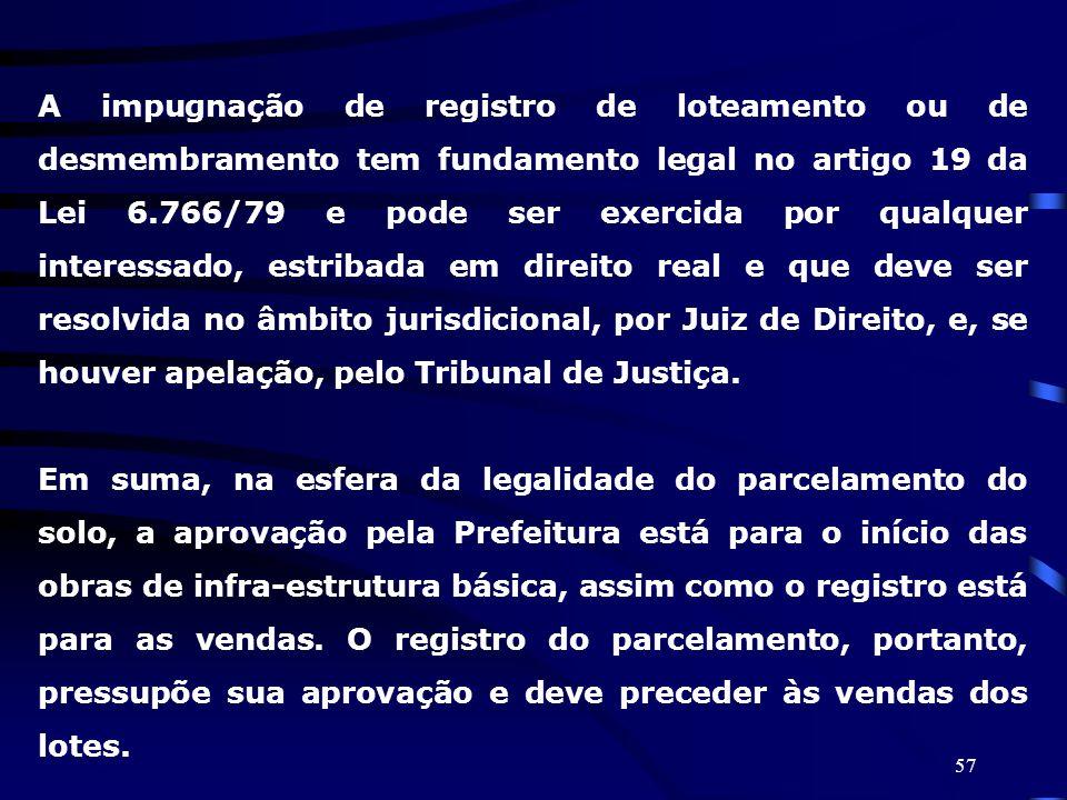 57 A impugnação de registro de loteamento ou de desmembramento tem fundamento legal no artigo 19 da Lei 6.766/79 e pode ser exercida por qualquer inte