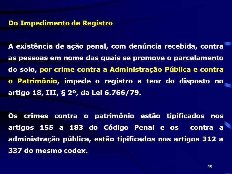 59 Do Impedimento de Registro A existência de ação penal, com denúncia recebida, contra as pessoas em nome das quais se promove o parcelamento do solo