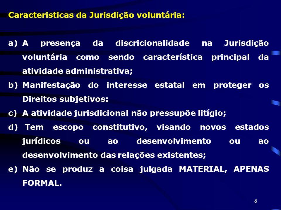 6 Caracteristicas da Jurisdição voluntária: a)A presença da discricionalidade na Jurisdição voluntária como sendo característica principal da atividad