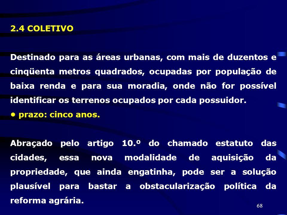 68 2.4 COLETIVO Destinado para as áreas urbanas, com mais de duzentos e cinqüenta metros quadrados, ocupadas por população de baixa renda e para sua m