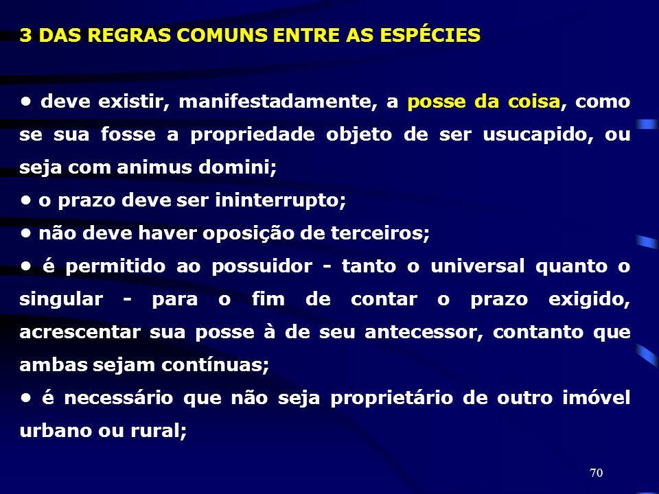 70 3 DAS REGRAS COMUNS ENTRE AS ESPÉCIES deve existir, manifestadamente, a posse da coisa, como se sua fosse a propriedade objeto de ser usucapido, ou