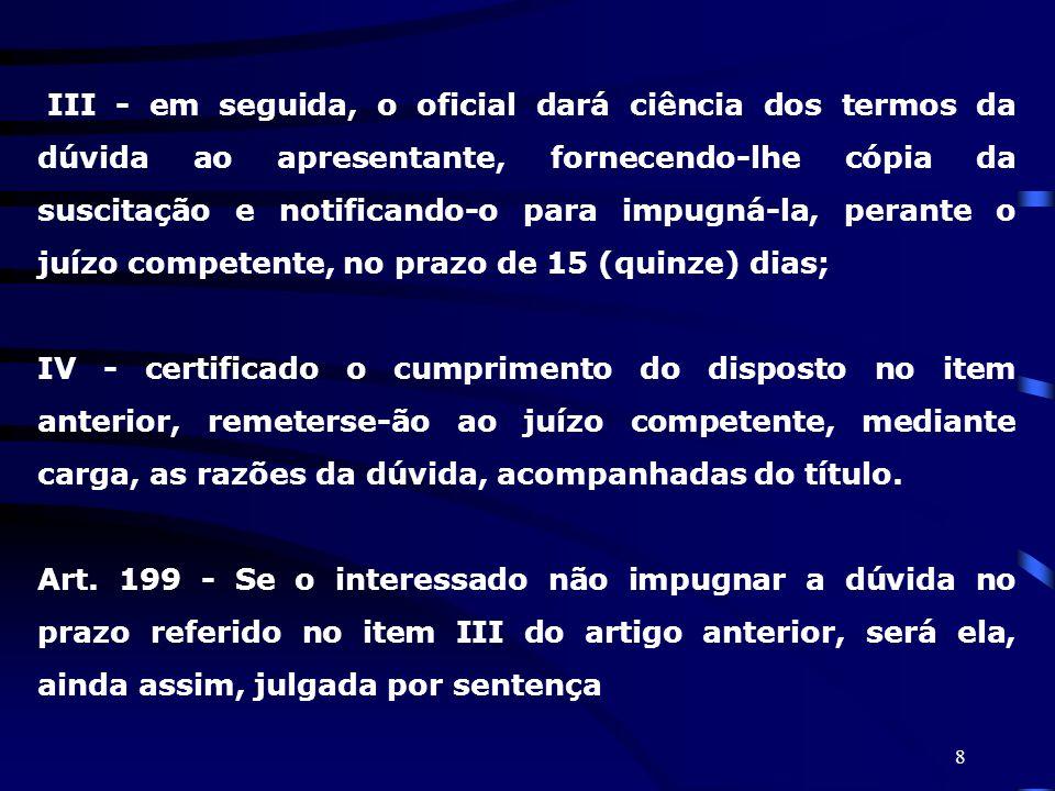8 III - em seguida, o oficial dará ciência dos termos da dúvida ao apresentante, fornecendo-lhe cópia da suscitação e notificando-o para impugná-la, p