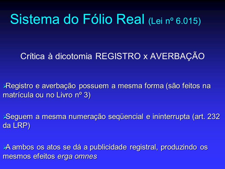 Sistema do Fólio Real (Lei nº 6.015) HÁ PROBLEMA SE UM ATO FOR REGISTRADO QUANDO DEVERIA SER AVERBADO (VICE-VERSA).