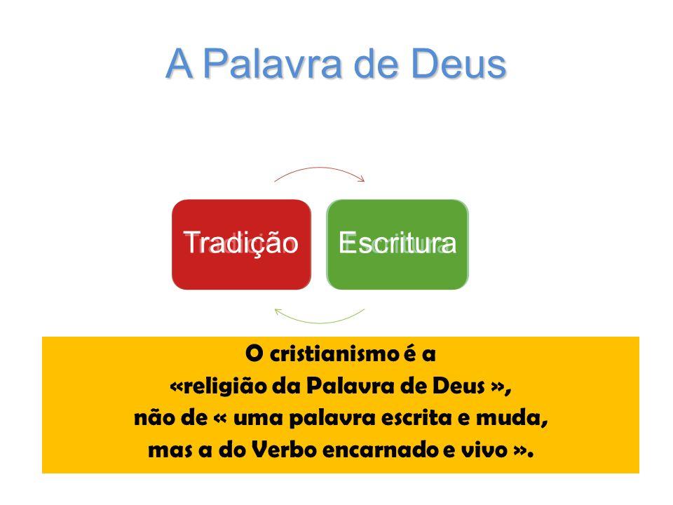 TradiciónEscritura A Palavra de Deus O cristianismo é a «religião da Palavra de Deus », não de « uma palavra escrita e muda, mas a do Verbo encarnado e vivo ».