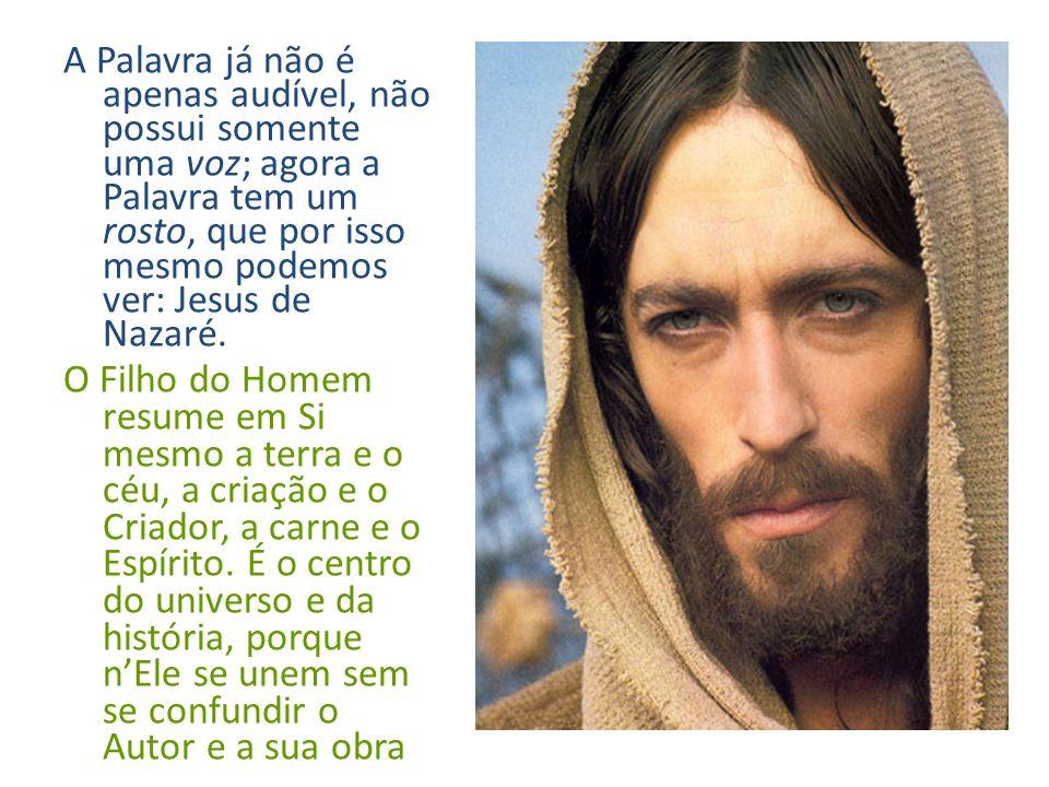 A Palavra já não é apenas audível, não possui somente uma voz; agora a Palavra tem um rosto, que por isso mesmo podemos ver: Jesus de Nazaré.