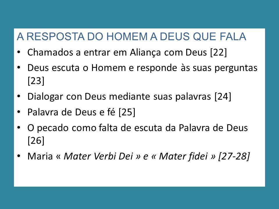 A RESPOSTA DO HOMEM A DEUS QUE FALA Chamados a entrar em Aliança com Deus [22] Deus escuta o Homem e responde às suas perguntas [23] Dialogar con Deus mediante suas palavras [24] Palavra de Deus e fé [25] O pecado como falta de escuta da Palavra de Deus [26] Maria « Mater Verbi Dei » e « Mater fidei » [27-28]