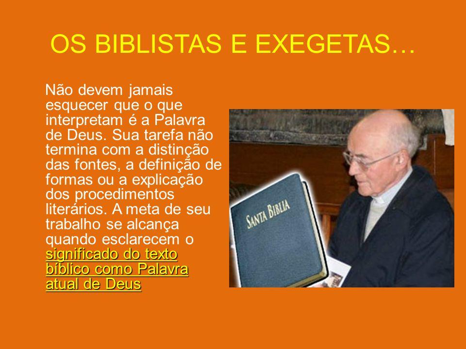 OS BIBLISTAS E EXEGETAS… significado do texto bíblico como Palavra atual de Deus Não devem jamais esquecer que o que interpretam é a Palavra de Deus.