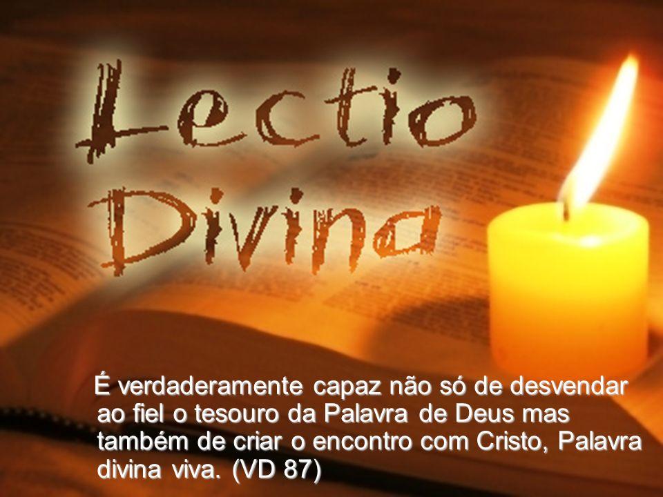 É verdaderamente capaz não só de desvendar ao fiel o tesouro da Palavra de Deus mas também de criar o encontro com Cristo, Palavra divina viva.
