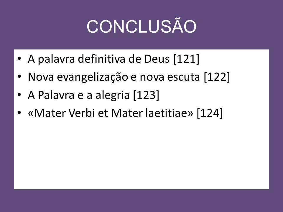CONCLUSÃO A palavra definitiva de Deus [121] Nova evangelização e nova escuta [122] A Palavra e a alegria [123] «Mater Verbi et Mater laetitiae» [124]