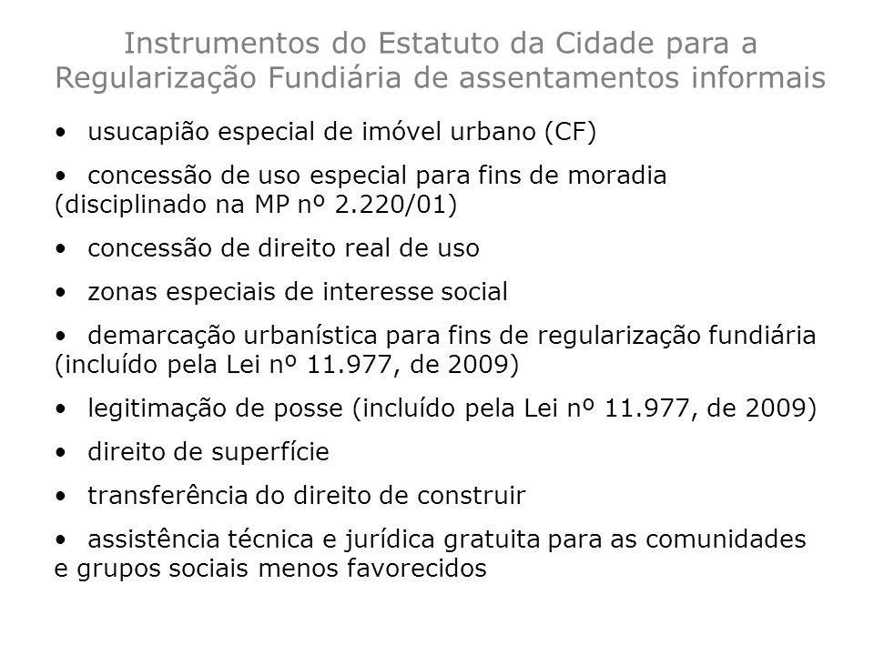 Instrumentos do Estatuto da Cidade para a Regularização Fundiária de assentamentos informais usucapião especial de imóvel urbano (CF) concessão de uso