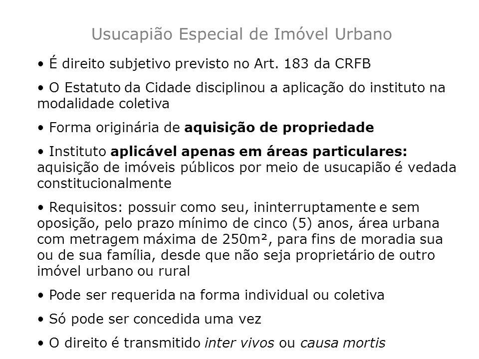 É direito subjetivo previsto no Art. 183 da CRFB O Estatuto da Cidade disciplinou a aplicação do instituto na modalidade coletiva Forma originária de