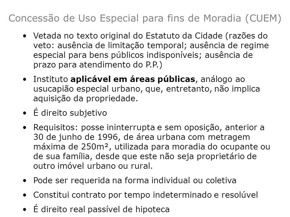 Vetada no texto original do Estatuto da Cidade (razões do veto: ausência de limitação temporal; ausência de regime especial para bens públicos indispo