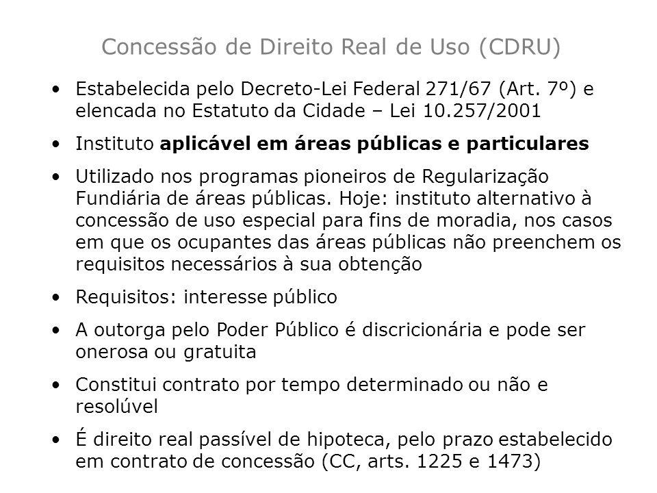 Estabelecida pelo Decreto-Lei Federal 271/67 (Art. 7º) e elencada no Estatuto da Cidade – Lei 10.257/2001 Instituto aplicável em áreas públicas e part
