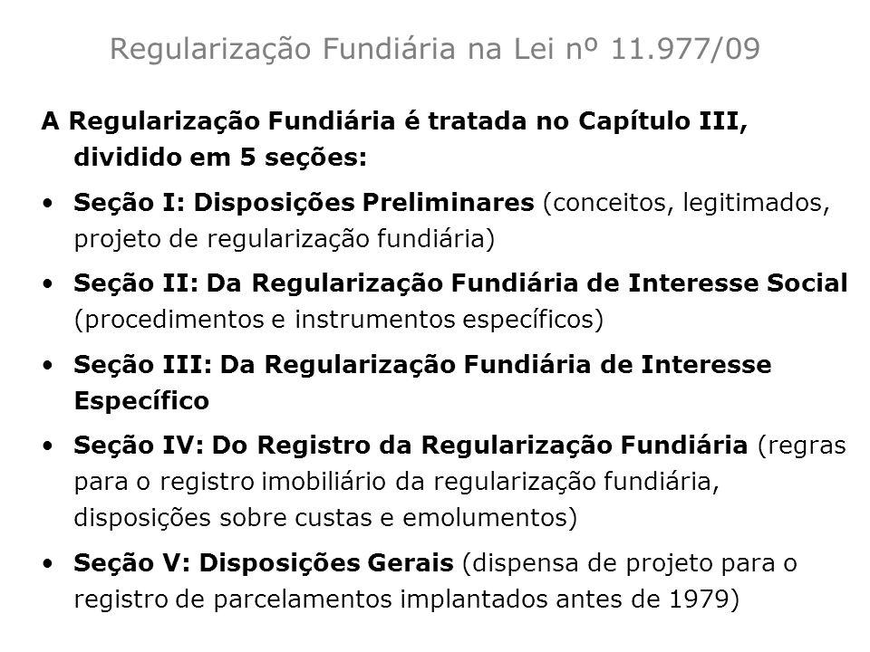 A Regularização Fundiária é tratada no Capítulo III, dividido em 5 seções: Seção I: Disposições Preliminares (conceitos, legitimados, projeto de regul