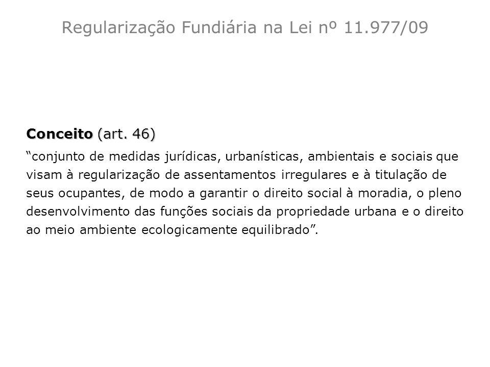 Conceito (art. 46) conjunto de medidas jurídicas, urbanísticas, ambientais e sociais que visam à regularização de assentamentos irregulares e à titula