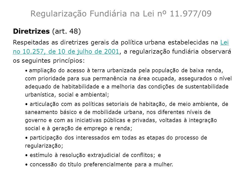 Regularização Fundiária na Lei nº 11.977/09 Diretrizes (art. 48) Respeitadas as diretrizes gerais da política urbana estabelecidas na Lei no 10.257, d