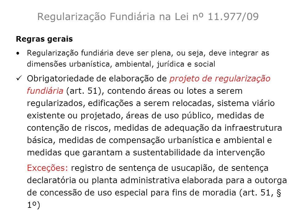 Regras gerais Regularização fundiária deve ser plena, ou seja, deve integrar as dimensões urbanística, ambiental, jurídica e social Obrigatoriedade de