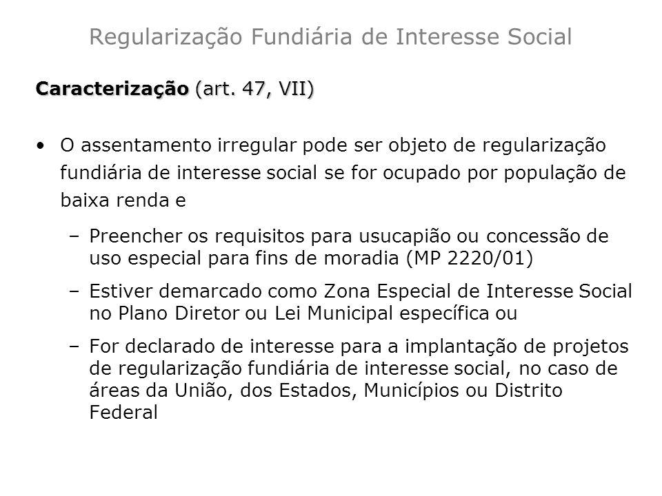 Caracterização (art. 47, VII) O assentamento irregular pode ser objeto de regularização fundiária de interesse social se for ocupado por população de