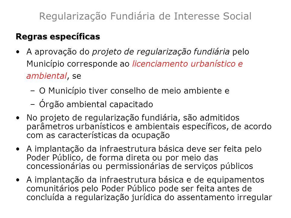 Regras específicas A aprovação do projeto de regularização fundiária pelo Município corresponde ao licenciamento urbanístico e ambiental, se –O Municí