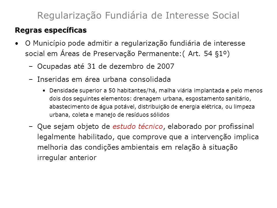 Regras específicas O Município pode admitir a regularização fundiária de interesse social em Áreas de Preservação Permanente:( Art. 54 §1º) –Ocupadas