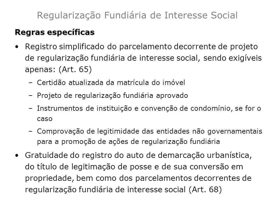 Regras específicas Registro simplificado do parcelamento decorrente de projeto de regularização fundiária de interesse social, sendo exigíveis apenas: