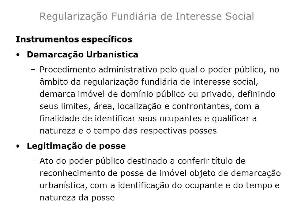 Instrumentos específicos Demarcação Urbanística –Procedimento administrativo pelo qual o poder público, no âmbito da regularização fundiária de intere