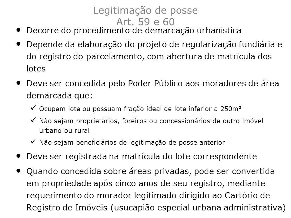 Decorre do procedimento de demarcação urbanística Depende da elaboração do projeto de regularização fundiária e do registro do parcelamento, com abert