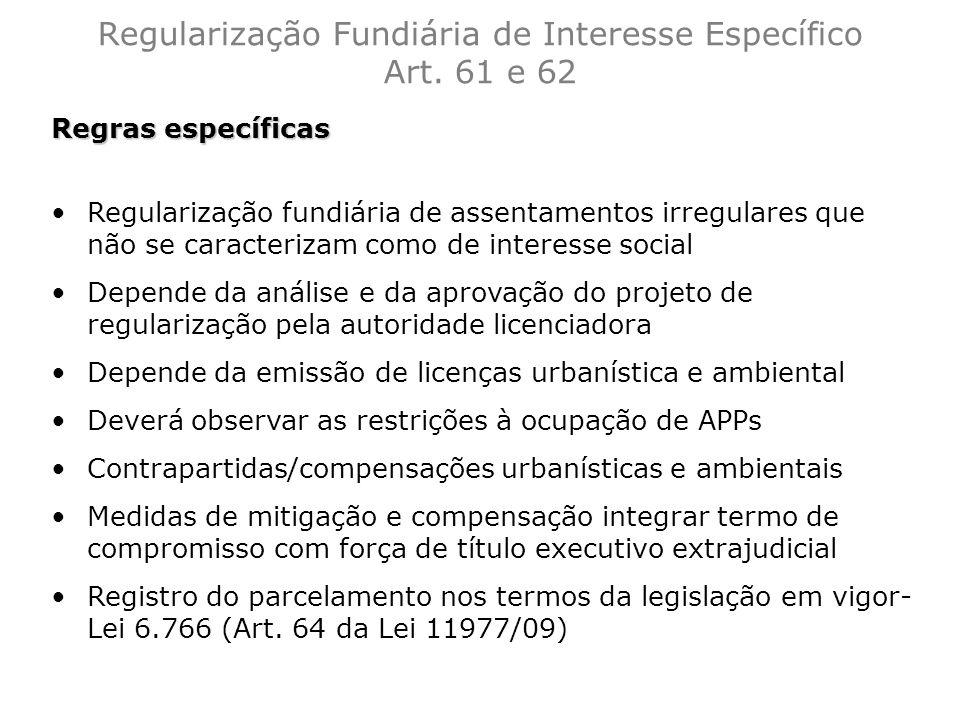 Regularização Fundiária de Interesse Específico Art. 61 e 62 Regras específicas Regularização fundiária de assentamentos irregulares que não se caract