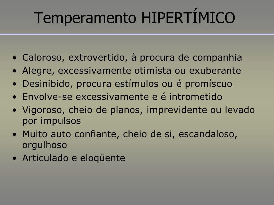 Temperamento HIPERTÍMICO Caloroso, extrovertido, à procura de companhia Alegre, excessivamente otimista ou exuberante Desinibido, procura estímulos ou