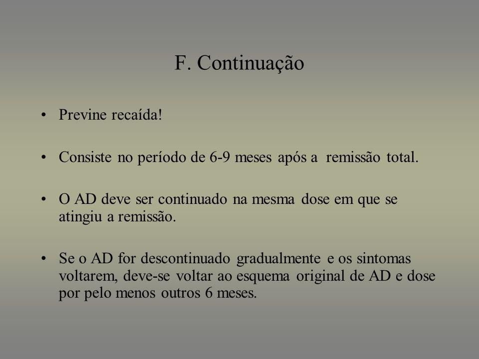 F. Continuação Previne recaída! Consiste no período de 6-9 meses após a remissão total. O AD deve ser continuado na mesma dose em que se atingiu a rem