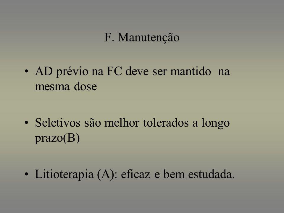 F. Manutenção AD prévio na FC deve ser mantido na mesma dose Seletivos são melhor tolerados a longo prazo(B) Litioterapia (A): eficaz e bem estudada.