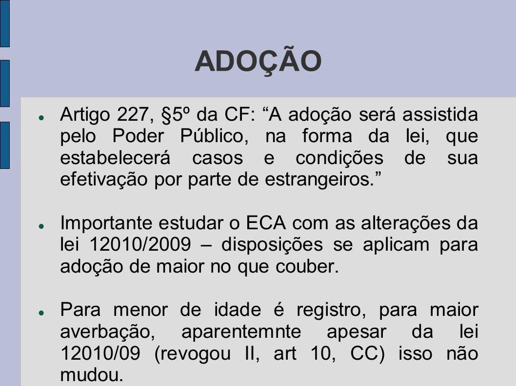 ADOÇÃO Artigo 227, §5º da CF: A adoção será assistida pelo Poder Público, na forma da lei, que estabelecerá casos e condições de sua efetivação por parte de estrangeiros.