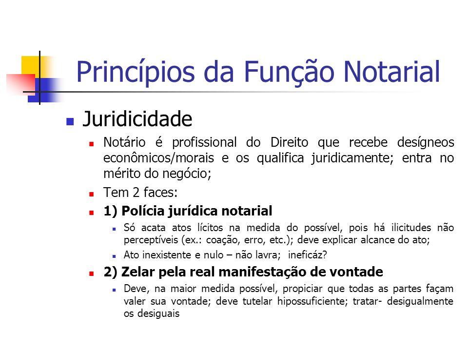 Princípios da Função Notarial Juridicidade Notário é profissional do Direito que recebe desígneos econômicos/morais e os qualifica juridicamente; entr