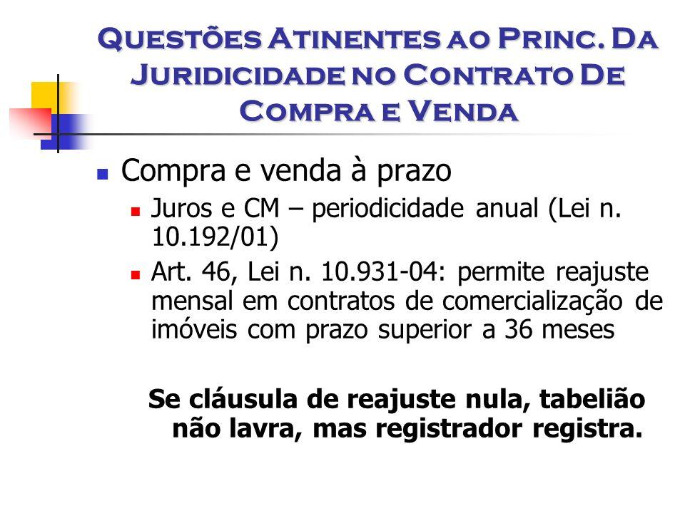 Questões Atinentes ao Princ. Da Juridicidade no Contrato De Compra e Venda Compra e venda à prazo Juros e CM – periodicidade anual (Lei n. 10.192/01)