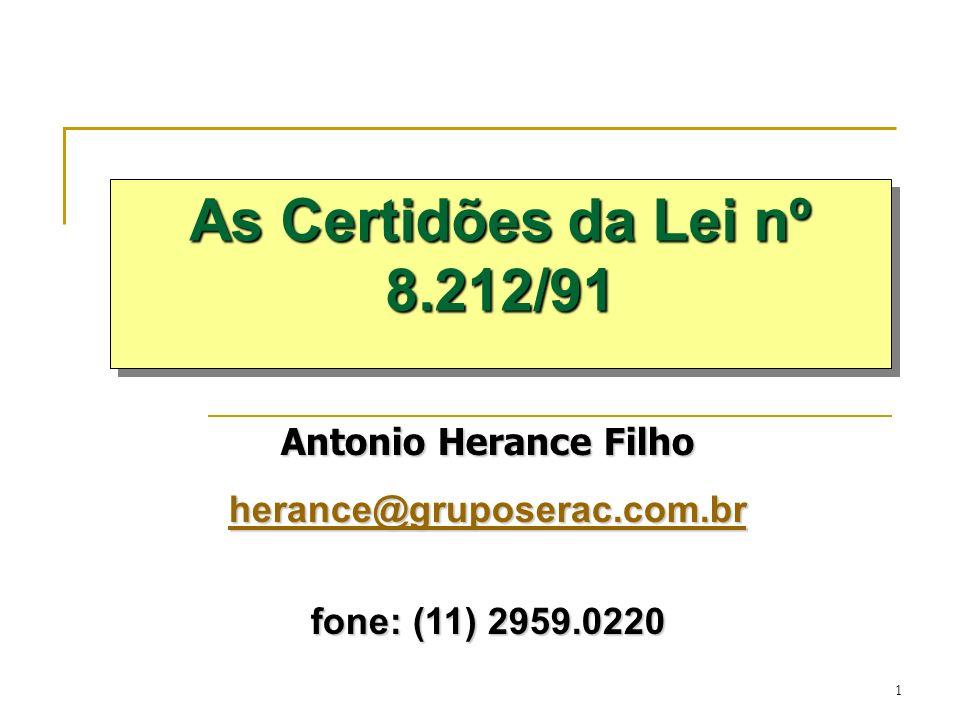 1 Antonio Herance Filho herance@gruposerac.com.br fone: (11) 2959.0220 As Certidões da Lei nº 8.212/91