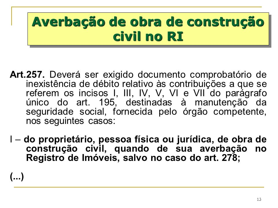 13 Art.257. Deverá ser exigido documento comprobatório de inexistência de débito relativo às contribuições a que se referem os incisos I, III, IV, V,
