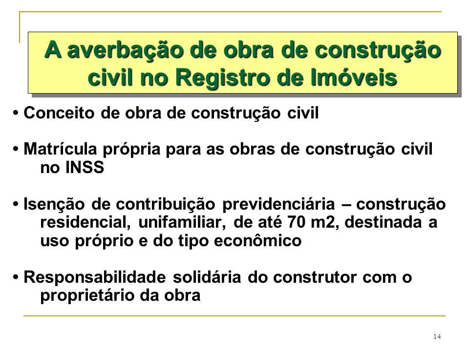 14 Conceito de obra de construção civil Matrícula própria para as obras de construção civil no INSS Isenção de contribuição previdenciária – construçã