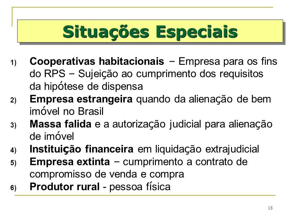 18 1) Cooperativas habitacionais – Empresa para os fins do RPS – Sujei ç ão ao cumprimento dos requisitos da hip ó tese de dispensa 2) Empresa estrang