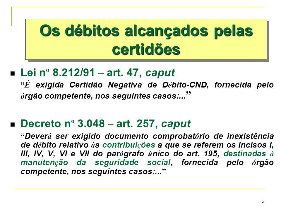 5 Lei n º 8.212/91 – art. 47, caput É exigida Certidão Negativa de D é bito-CND, fornecida pelo ó rgão competente, nos seguintes casos:... Decreto n º