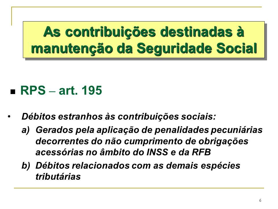 6 RPS – art. 195 Débitos estranhos às contribuições sociais: a)Gerados pela aplicação de penalidades pecuniárias decorrentes do não cumprimento de obr