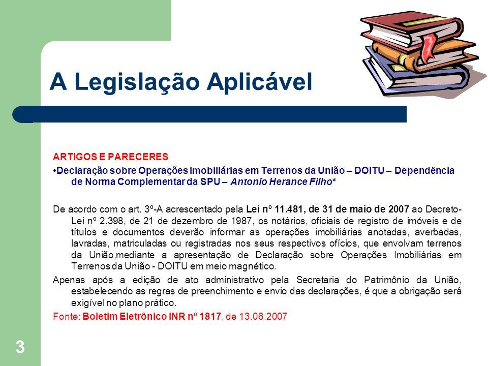 3 A Legislação Aplicável ARTIGOS E PARECERES Declaração sobre Operações Imobiliárias em Terrenos da União – DOITU – Dependência de Norma Complementar